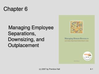 Managing Employee Separations, Downsizing, and Outplacement