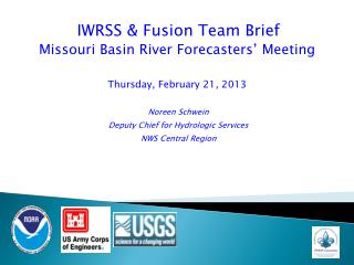 IWRSS & Fusion Team Brief Missouri Basin River Forecasters' Meeting Thursday ,  February 21, 2013