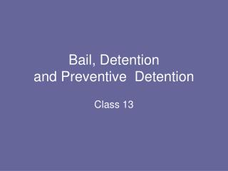 Bail, Detention  and Preventive  Detention