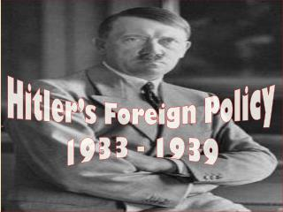 Hitler�s Foreign Policy 1933 - 1939