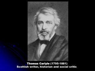 Thomas Carlyle 1795-1881 Scottish writer, historian and social critic