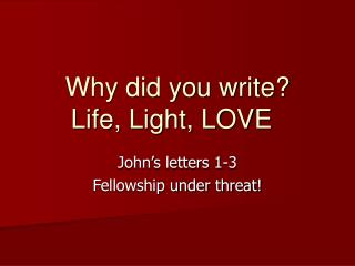 Why did you write? Life, Light, LOVE