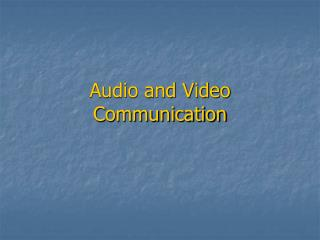 Audio and Video Communication