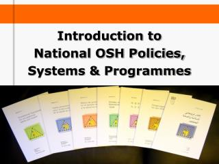 Introduction to  National OSH Policies,  Systems & Programmes