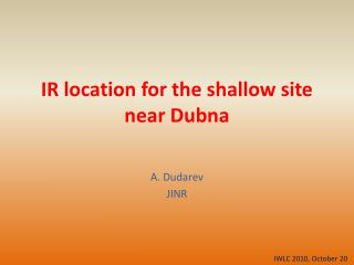 IR  location  for the shallow site near  Dubna