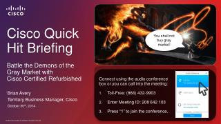 Cisco Quick  Hit Briefing Battle the Demons of the  Gray Market with  Cisco Certified Refurbished