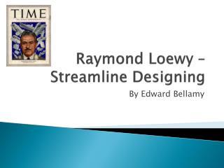 Raymond Loewy – Streamline Designing