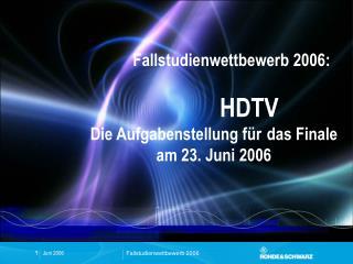 Fallstudienwettbewerb 2006:  HDTV Die Aufgabenstellung für das Finale am 23. Juni 2006
