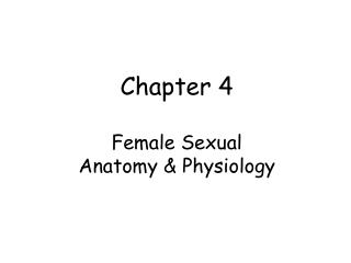 Chapter 4  Female Sexual    Anatomy  Physiology