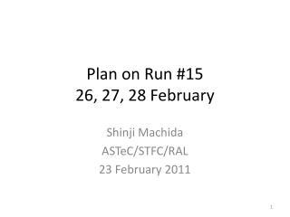 Plan on Run #15 26, 27, 28 February
