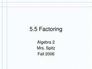 5.5 Factoring
