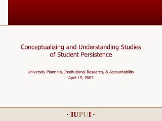 Conceptualizing and Understanding Studies  of Student Persistence