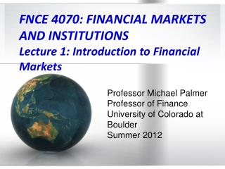 FNCE 4070: FINANCIAL MARKETS  AND INSTITUTIONS  Lecture 1: Introduction to Financial Markets