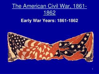 The American Civil War, 1861-1862