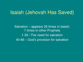 Isaiah (Jehovah Has Saved)