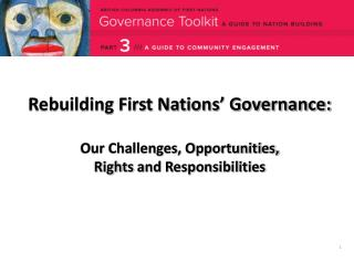 Rebuilding First Nations' Governance: Our Challenges, Opportunities,  Rights  and Responsibilities