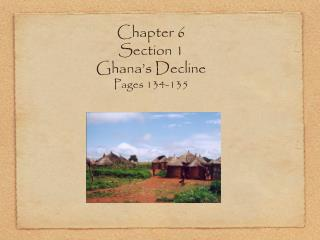 Chapter 6 Section 1 Ghana's Decline Pages 134-135
