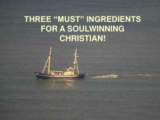 """THREE """"MUST"""" INGREDIENTS FOR A SOULWINNING CHRISTIAN!"""