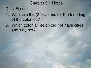 Chapter 5.1 Notes Daily Focus: What are the (3) reasons for the founding of the colonies?