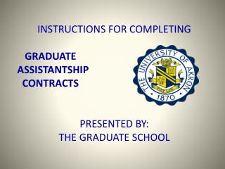 INSTRUCTIONS FOR COMPLETING    GRADUATE ASSISTANTSHIP   CONTRACTS PRESENTED BY: