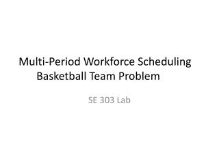 Multi-Period Workforce Scheduling  Basketball Team Problem