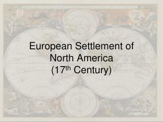 European Settlement of          North America  (17 th  Century)