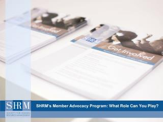 SHRM's Member Advocacy Program : What  Role Can You Play?