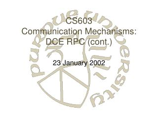 CS603 Communication Mechanisms: DCE RPC (cont.)