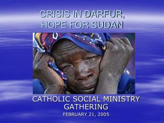 CRISIS IN DARFUR,  HOPE FOR SUDAN