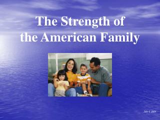 The Strength of  the American Family