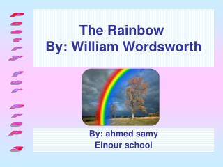 The Rainbow  By: William Wordsworth
