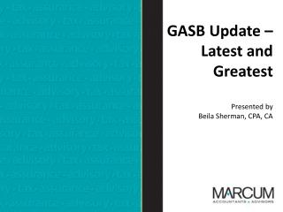 GASB Update – Latest and Greatest Presented by  Beila Sherman, CPA, CA