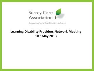 Learning Disability Providers Network Meeting 10 th  May 2013