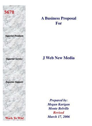 A Business Proposal  For J Web New Media Prepared by: Megan Karigan Monte Belville Revised