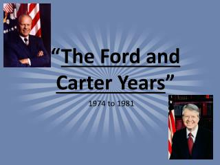 """ The Ford and Carter Years """