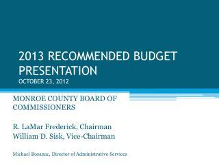 2013 RECOMMENDED BUDGET PRESENTATION  OCTOBER 23, 2012