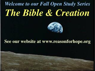 Welcome to our Fall Open Study Series The Bible & Creation