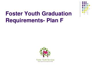 Foster Youth Graduation Requirements- Plan F
