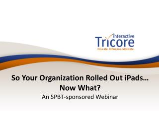 So Your Organization Rolled Out iPads… Now What? An SPBT-sponsored Webinar