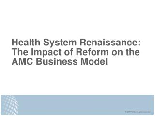 Health System Renaissance: The Impact of Reform on the AMC Business Model