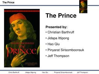 The Prince Presented by:  Christian Barthruff    Jidapa Ittipong   Hao Qiu