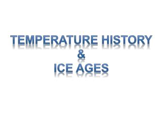 Temperature History & Ice Ages