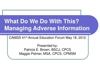 What Do We Do With This? Managing Adverse Information