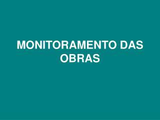 MONITORAMENTO DAS OBRAS