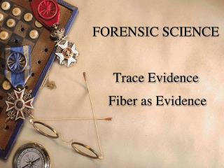 FORENSIC SCIENCE Trace Evidence  Fiber as Evidence