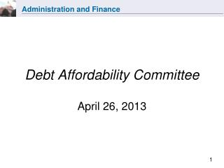 Debt Affordability Committee April 26, 2013
