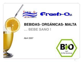 BEBIDAS- ORGÁNICAS- MALTA … BEBE SANO ! Abril 2007