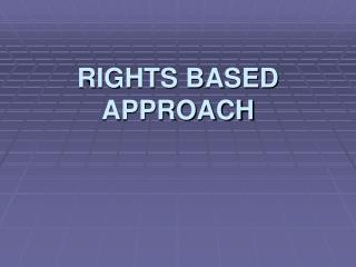RIGHTS BASED APPROACH