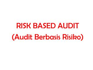 R ISK  B ASED  A UDIT (Audit Berbasis Risiko )