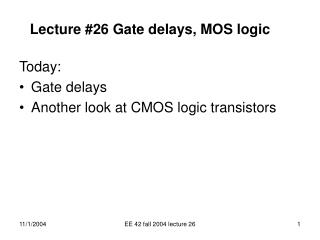 Lecture #26 Gate delays, MOS logic
